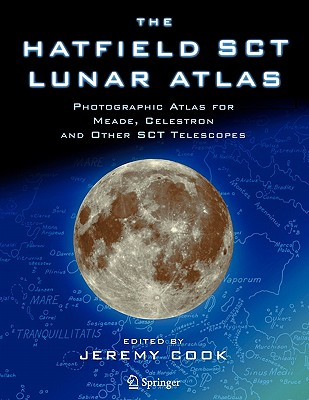 The Hatfield SCT Lunar Atlas: Photographic Atlas for Meade, Celestron and Other SCT Telescopes - Cook, Jeremy