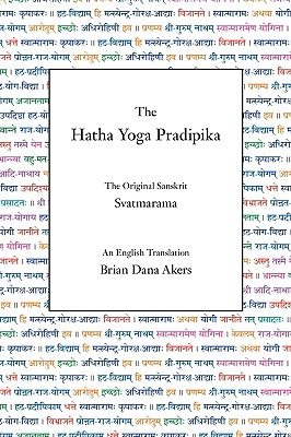 The Hatha Yoga Pradipika - Svatmarama, and Akers, Brian Dana (Translated by)