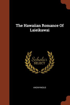 The Hawaiian Romance of Laieikawai - Anonymous