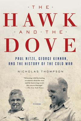 The Hawk and the Dove: Paul Nitze, George Kennan, and the History of the Cold War - Thompson, Nicholas
