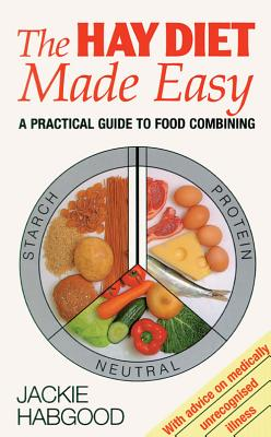 The Hay Diet Made Easy: A Practical Guide to Food Combining - Habgood, Jackie