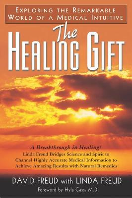 The Healing Gift: The Remarkable World of a Medical Intuitive - Freud, David, and Freud, Linda, and Cass, Hyla, M.D. (Foreword by)