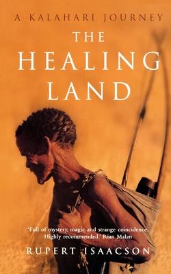 The Healing Land: A Kalahari Journey - Isaacson, Rupert