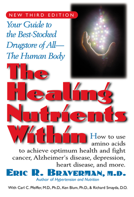 The Healing Nutrients Within: Facts, Findings, and New Research on Amino Acids - Braverman, Eric R, Dr., M.D., and Pfeiffer, Carl C, and Blum, Kenneth