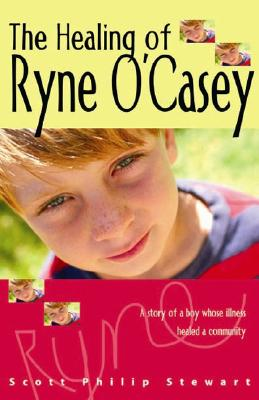 The Healing of Ryne O'Casey - Stewart, Scott Philip