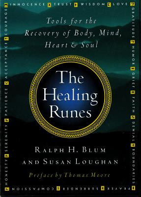 The Healing Runes: Tools for the Recovery of Body, Mind, Heart, & Soul - Blum, Ralph H, and Loughan, Susan, and Moore, Thomas, MRCP (Preface by)