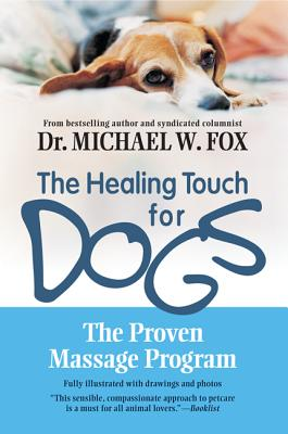 The Healing Touch for Dogs: The Proven Massage Program for Dogs - Fox, Michael W, Dr., PhD, Dsc