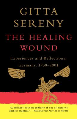 The Healing Wound: Experiences and Reflections, Germany, 1938-2001 - Sereny, Gitta