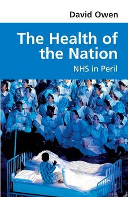 The Health of the Nation: NHS in Peril - Owen, David