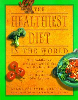 The Healthiest Diet in the World: A Cookbook and Mentor - Goldbeck, Nikki, and Goldbeck, David