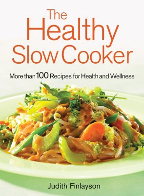The Healthy Slow Cooker: More Than 100 Dishes for Health and Wellness - Finlayson, Judith