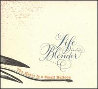 The Heart Is a Small Balloon - Life in a Blender