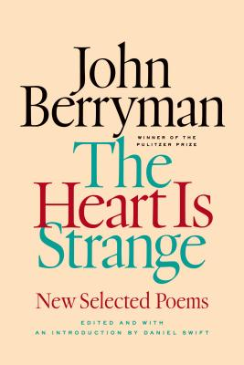 The Heart Is Strange: New Selected Poems - Berryman, John, and Swift, Daniel (Editor), and Swift, Daniel (Introduction by)