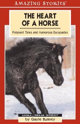 The Heart of a Horse: Poignant Tales and Humorous Escapades - Bunney, Gayle