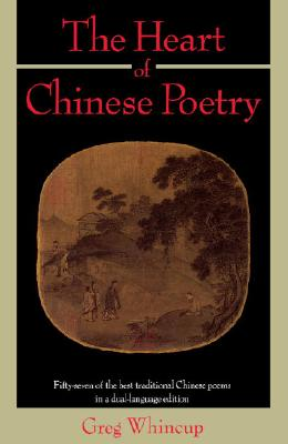 The Heart of Chinese Poetry - Whincup, Greg