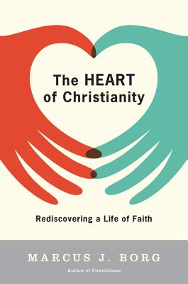 The Heart of Christianity: Rediscovering a Life of Faith - Borg, Marcus