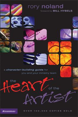 The Heart of the Artist: A Character-Building Guide for You and Your Ministry Team - Noland, Rory