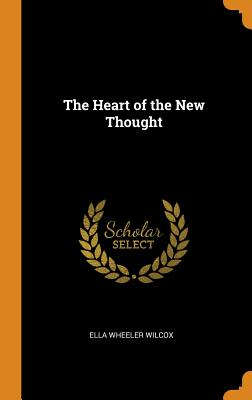 The Heart of the New Thought - Wilcox, Ella Wheeler