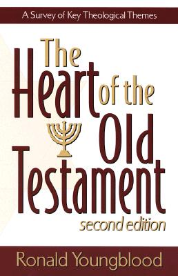 The Heart of the Old Testament: A Survey of Key Theological Themes - Youngblood, Ronald
