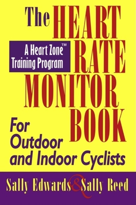 The Heart Rate Monitor Book for Outdoor or Indoor Cycl: A Heart Zone Training Program - Edwards, Sally, and Reed, Sally