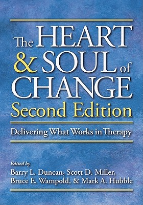 The Heart & Soul of Change: Delivering What Works in Therapy - Duncan, Barry L, PsyD (Editor), and Miller, Scott D, Dr. (Editor), and Wampold, Bruce E (Editor)