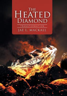 The Heated Diamond: Transformation - Mackall, Jae L