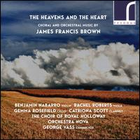 The Heavens and the Heart: Choral and Orchestral Music by James Francis Brown - Benjamin Nabarro (violin); Catriona Scott (clarinet); Gemma Rosefield (cello); Rachel Roberts (viola);...