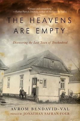 The Heavens Are Empty: Discovering the Lost Town of Trochenbrod - Bendavid-Val, Avrom, and Foer, Jonathan Safran (Preface by)