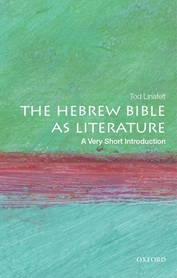The Hebrew Bible as Literature: A Very Short Introduction - Linafelt, Tod, Ph.D.