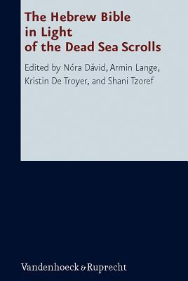 The Hebrew Bible in Light of the Dead Sea Scrolls - David, Nora (Editor), and Lange, Armin (Editor), and Troyer, Kristin de (Editor)