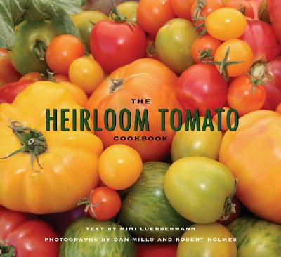 The Heirloom Tomato Cookbook - Luebbermann, Mimi, and Holmes, Robert (Photographer), and Mills, Dan (Photographer)
