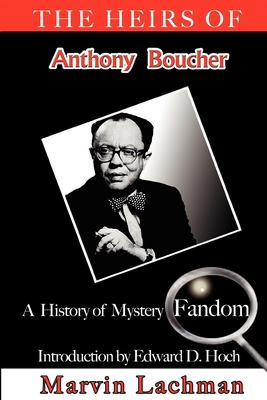 The Heirs of Anthony Boucher: A History of Mystery Fandom - Lachman, Marvin