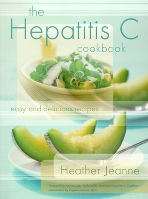 The Hepatitis C Cookbook: Easy and Delicious Recipes - Jeanne, Heather, and Krueger, Kev (Foreword by), and Sommer, Eugene (Introduction by)