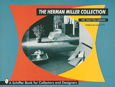 The Herman Miller Collection: The 1955/1956 Catalog - Miller, Herman, and Pina, Leslie (Preface by)