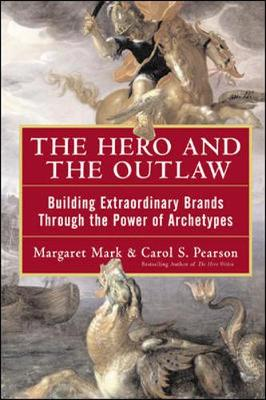 The Hero and the Outlaw - Mark, Margaret, and Pearson, Carol S, Ph.D., and Kroll, Alex (Foreword by)