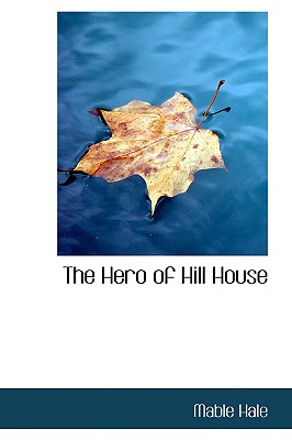 The Hero of Hill House - Hale, Mable