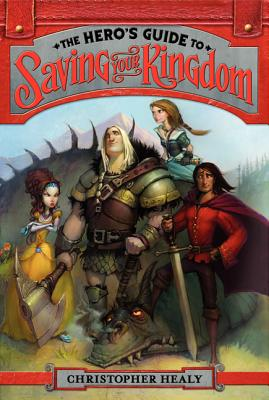 The Hero's Guide to Saving Your Kingdom - Healy, Christopher