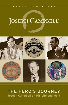 The Hero's Journey: Joseph Campbell on His Life and Work - Campbell, Joseph, and Cousineau, Phil (Editor), and Brown, Stuart L, M.D. (Foreword by)