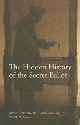The Hidden History of the Secret Ballot - Bertrand, Romain (Editor), and Briquet, Jean-Louis (Editor), and Pels, Peter (Editor)