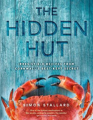 The Hidden Hut: Irresistible Recipes from Cornwall's Best-Kept Secret - Stallard, Simon