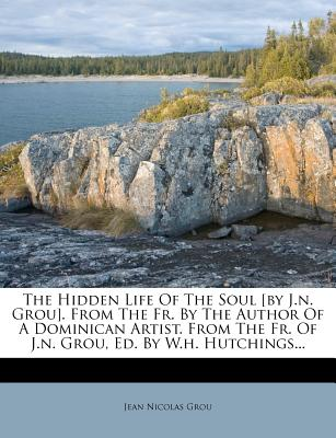 The Hidden Life of the Soul [By J.N. Grou]. from the Fr. by the Author of a Dominican Artist. from the Fr. of J.N. Grou, Ed. by W.H. Hutchings - Prima - Grou, Jean Nicolas