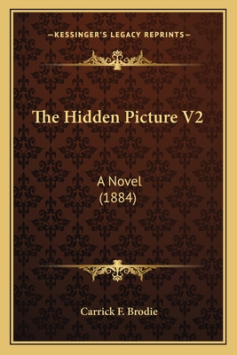 The Hidden Picture V2: A Novel (1884) - Brodie, Carrick F