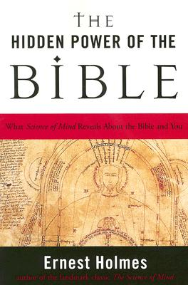 The Hidden Power of the Bible: What Science of Mind Reveals about the Bible & You - Holmes, Ernest