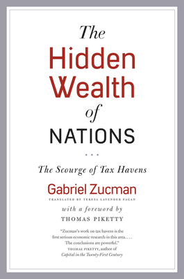 The Hidden Wealth of Nations: The Scourge of Tax Havens - Zucman, Gabriel, and Fagan, Teresa Lavender (Translated by), and Piketty, Thomas, Professor (Foreword by)