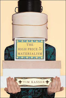 The High Price of Materialism - Kasser, Tim