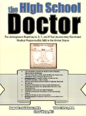 The High School Doctor: The Underground Roadmap to 6, 7, and 8 Year Accelerated/Combined Medical Programs (Ba/MD) in the United States - Koneru, Nagendra Sai, M.D., and Wang, Omar, ATC, and Arora, Vineet, M.D.