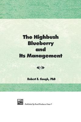 The Highbush Blueberry and Its Management - Gough, Bob, and Gough, Robert E