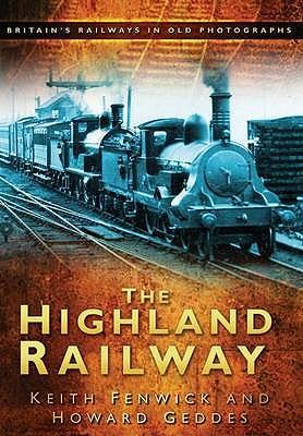 The Highland Railway - Fenwick, Keith, and Geddes, Howard