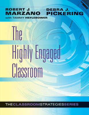 The Highly Engaged Classroom - Marzano, Robert J, Dr., and Pickering, Debra J, and Heflebower, Tammy