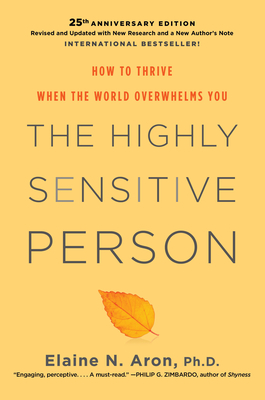 The Highly Sensitive Person: How to Thrive When the World Overwhelms You - Aron, Elaine N